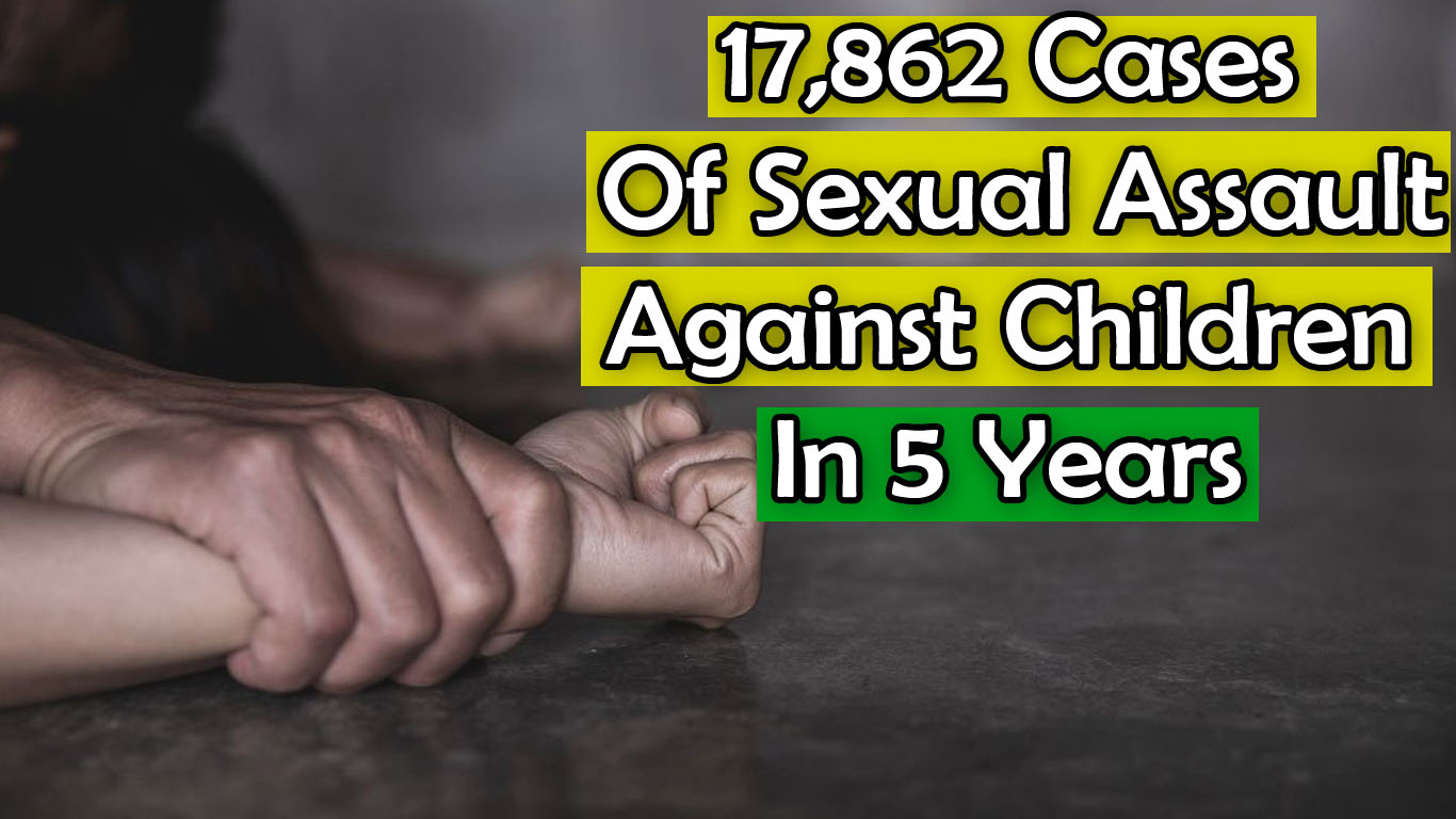 17,862 Cases Of Sexual Assault against Children Reported In 5 Years