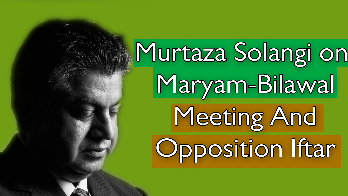 Murtaza Solangi Reports On Maryam-Bilawal Meeting And Opposition Iftar