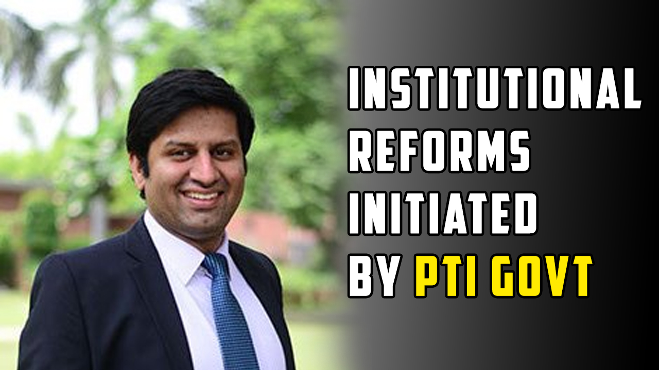 INSTITUTIONAL REFORMS INITIATED BY PTI GOVT