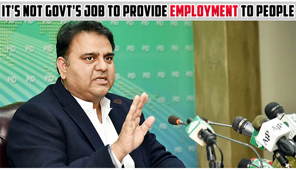 It's Not Govt's Job To Provide Employment To People, Says Fawad Chaudhry